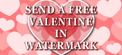 Send someone you love a FREE Valentine in Watermark!