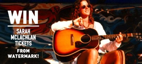 Watermark's Sarah McLachlan ticket giveaway!