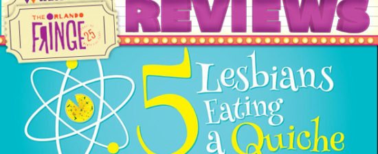 2016 Orlando Fringe Review: 5 Lesbians Eating a Quiche