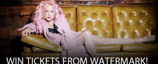 Win Cyndi Lauper tickets from Watermark!