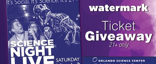 Watermark Giveaway: Two tickets for Science Night Live at the Orlando Science Center