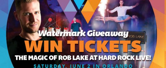 Watermark Giveaway: Tickets to see The Magic of Rob Lake at Hard Rock Live
